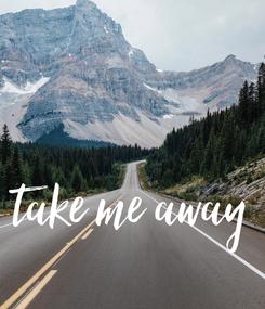 Poster: take me away