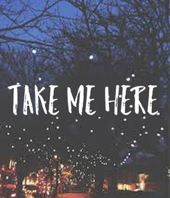 Poster: Take me here