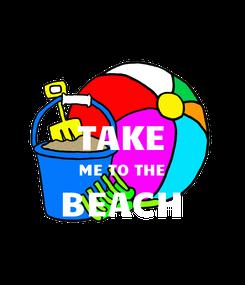 Poster:  TAKE ME TO THE BEACH