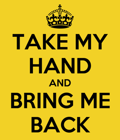 Poster: TAKE MY HAND AND BRING ME BACK