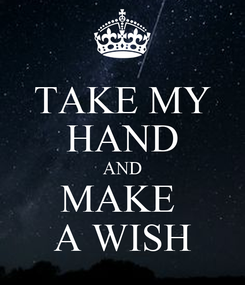 Poster: TAKE MY HAND AND MAKE  A WISH