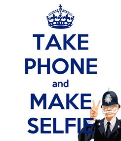 Poster: TAKE PHONE and MAKE SELFIE