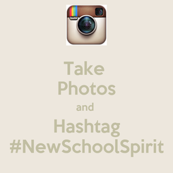 Poster: Take  Photos and  Hashtag #NewSchoolSpirit