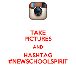 Poster: TAKE PICTURES AND HASHTAG #NEWSCHOOLSPIRIT