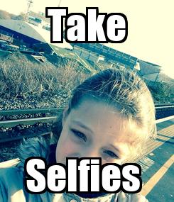 Poster: Take Selfies
