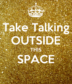Poster: Take Talking OUTSIDE THIS SPACE