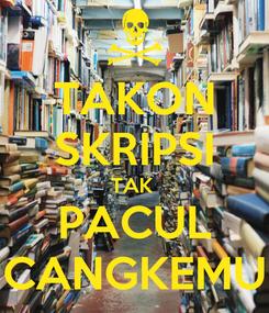 Poster: TAKON SKRIPSI TAK  PACUL CANGKEMU