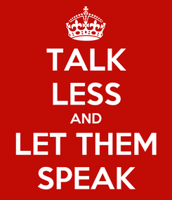 Poster: TALK LESS AND LET THEM SPEAK