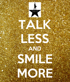 Poster: TALK LESS AND SMILE MORE