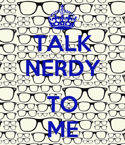 Poster: TALK NERDY  TO ME