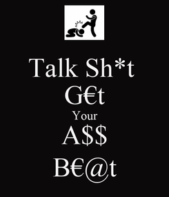 Poster: Talk Sh*t  G€t Your A$$ B€@t