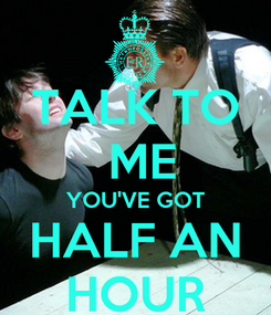 Poster: TALK TO  ME YOU'VE GOT HALF AN HOUR