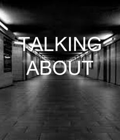 Poster: TALKING ABOUT