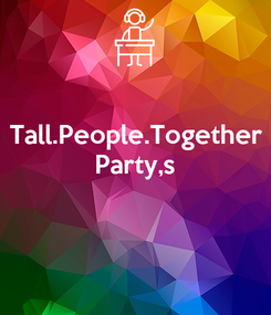 Poster: Tall.People.Together Party,s