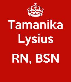 Poster: Tamanika Lysius  RN, BSN
