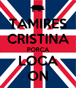 Poster: TAMIRES CRISTINA PORCA LOCA ON