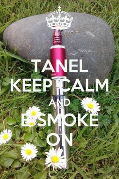 Poster: TANEL KEEP CALM AND E-SMOKE ON