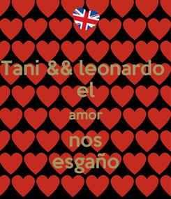 Poster: Tani && leonardo  el amor nos esgaño
