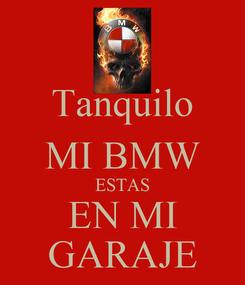 Poster: Tanquilo MI BMW ESTAS EN MI GARAJE