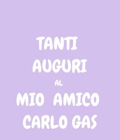 Poster: TANTI  AUGURI AL  MIO  AMICO  CARLO GAS