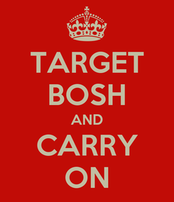 Poster: TARGET BOSH AND CARRY ON