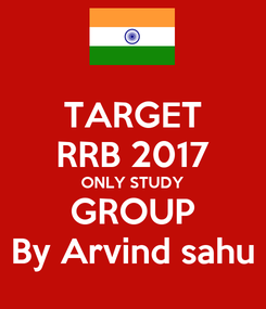 Poster: TARGET RRB 2017 ONLY STUDY GROUP By Arvind sahu