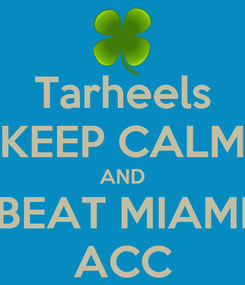 Poster: Tarheels KEEP CALM AND BEAT MIAMI ACC
