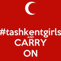 Poster:  #tashkentgirls AND CARRY ON