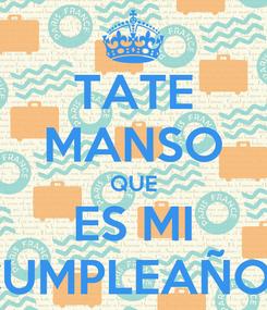 Poster: TATE MANSO QUE ES MI CUMPLEAÑOS