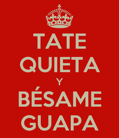 Poster: TATE QUIETA Y BÉSAME GUAPA