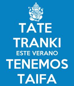 Poster: TATE  TRANKI ESTE VERANO TENEMOS TAIFA