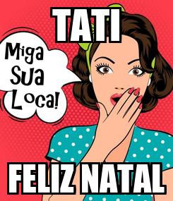 Poster: TATI FELIZ NATAL