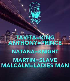 Poster: TAVITA=KING ANTHONY=PRINCE NATANA=KNIGHT MARTIN=SLAVE MALCALM=LADIES MAN