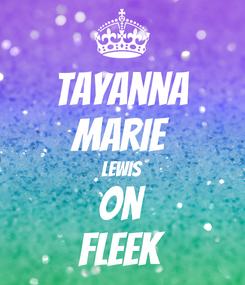 Poster: Tayanna Marie Lewis On fleek