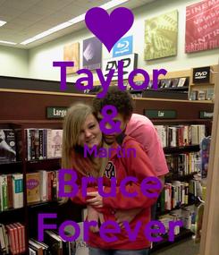 Poster: Taylor & Martin Bruce Forever