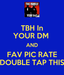 Poster: TBH In YOUR DM  AND FAV PIC RATE DOUBLE TAP THIS