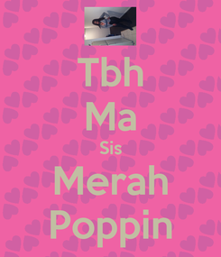 Poster: Tbh Ma Sis Merah Poppin