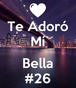 Poster: Te Adoró Mí  Bella #26