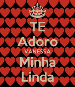 Poster: TE Adoro VANESSA Minha Linda