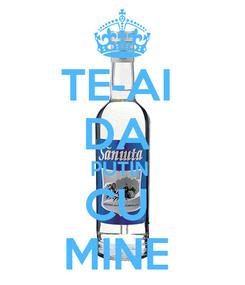Poster: TE-AI  DA  PUTIN  CU  MINE