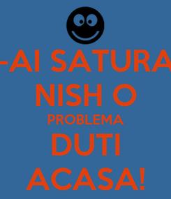 Poster: TE-AI SATURAT? NISH O PROBLEMA DUTI ACASA!