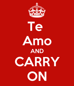 Poster: Te  Amo AND CARRY ON