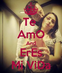 Poster: Te  AmO And ErEs Mi ViDa