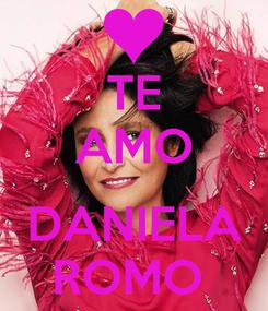 Poster: TE AMO  DANIELA ROMO