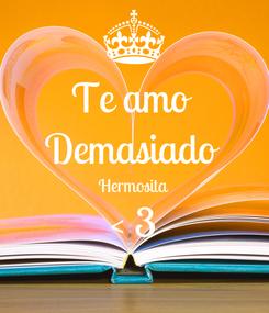 Poster: Te amo  Demasiado  Hermosita < 3