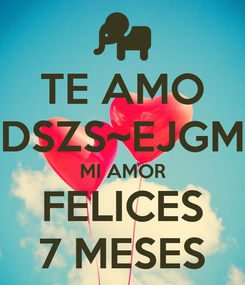 Poster: TE AMO DSZS~EJGM MI AMOR FELICES 7 MESES