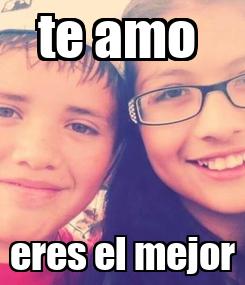 Poster: te amo  eres el mejor