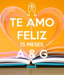 Poster: TE AMO FELIZ 15 MESES A & G