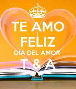 Poster: TE AMO FELIZ DÍA DEL AMOR  T & A