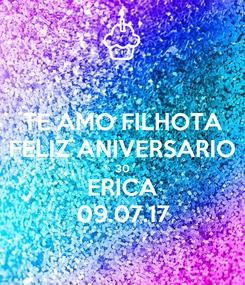 Poster: TE AMO FILHOTA FELIZ ANIVERSARIO 30 ERICA 09.07.17